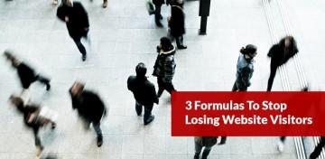 3 Formulas To Stop Losing Website Visitors